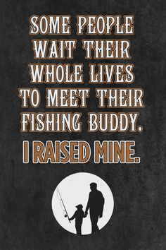 """""""Some People Wait Their Whole Life To Meet Their Fishing Buddy. I Raised Mine."""" Fishing Sign"""
