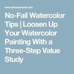 No-Fail Watercolor Tips | Loosen Up Your Watercolor Painting With a Three-Step Value Study