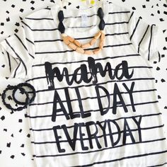 Mama All Day Everyday- www.declanandcrew.com