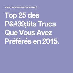 Top 25 des P'tits Trucs Que Vous Avez Préférés en 2015.