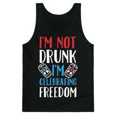 7b5b85c2ec83f I m not Drunk I m Celebrating Freedom T-Shirt