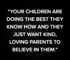 That's what they have. No matter what others say our children see good examples at home. We don't have to pretend.