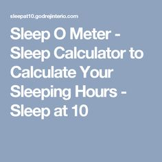 Sleep O Meter - Sleep Calculator to Calculate Your Sleeping Hours - Sleep at 10