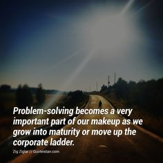 Problem-solving becomes a very important part of our makeup as we grow into maturity or move up the corporate ladder. Maturity Quotes, Social Media Site, Photo Quotes, Common Sense, Problem Solving, Quote Of The Day, Ladder, This Is Us, How To Become