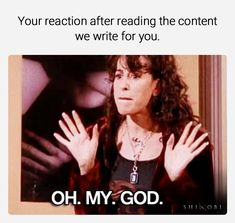 Your reaction after reading the content we write for you.