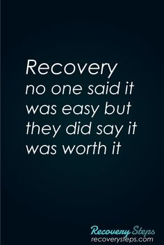 Recovery Quotes:Recovery no one said it was easy but they did say it was worth it   Follow: https://www.pinterest.com/RecoverySteps/