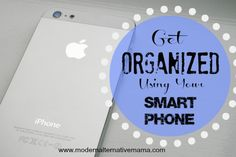 Get Organized Using Your Smart Phone – 3 Tips and 9 Great Apps | Modern Alternative Mama