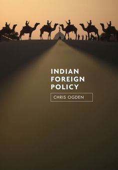 Indian foreign policy : ambition and transition / Chris Ogden. -- Cambridge ;  Malden :  Polity,  2014.
