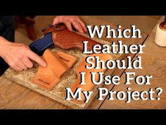 The Leather Element: Which Leather Should I Use For My Project? Leather Craft Tools, Leather Projects, Gun Holster, Holsters, Leather Working, Wood Working, Leather Tutorial, Leather Tooling Patterns, Sewing Leather