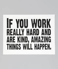 I worked really hard and was kind, know what I got?  Taken advantage of, that's what!