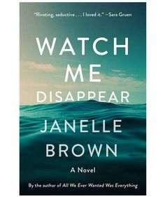 Watch Me Disappear, by Janelle Brown | The Best New Books to Read This Month