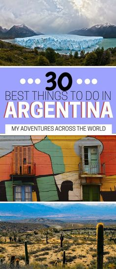 From mountains to glaciers, from colorful cities to ranches and desert, it'd take a lifetime to explore Argentina. Click for the 30 best things to do in Argentina. | What to do in Argentina | Argentina travel guide | Argentina travel tips | Argentina food #southamericatravel