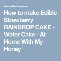How to make Edible Strawberry RAINDROP CAKE - Water Cake - At Home With My Honey