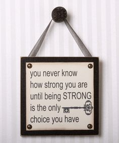You are stronger than you think you are ...