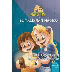 Las aventuras de Nata y Eli. El talismán mágico / Mariano Gambín ; il. Noelia Cabo. http://absysnetweb.bbtk.ull.es/cgi-bin/abnetopac01?TITN=516445