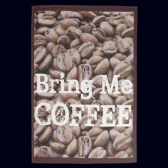 Coffee Beans Bring Me Coffee kitchen towel