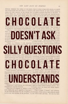 Chocolate is wise. Thank you chocolate - just for being there.