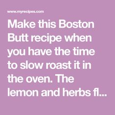 Make this Boston Butt recipe when you have the time to slow roast it in the oven. The lemon and herbs flavor the meat while the low temperature makes Slow Roast, Pork Roast, Boston Butt, Pork Dishes, Oven, Lemon, Herbs, Meat, Dinner