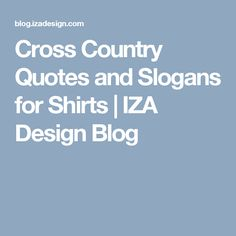 Cross Country Quotes and Slogans for Shirts   IZA Design Blog