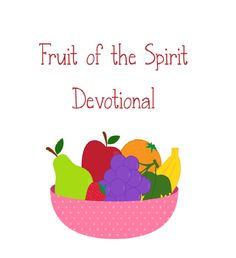 free fruit of the spirit devotional for young children with printables - Children Printables