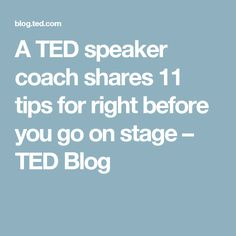 A TED speaker coach shares 11 tips for right before you go on stage – TED Blog