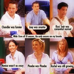 I think everything of this is true except that I don't think the earlier seasons are necessarly better, cos I like the later seasons for the opposite reasons! Friends Tv Quotes, Joey Friends, Friends Cast, Friends Episodes, Friends Moments, Friends Series, Friends Show, Friends Forever, Phoebe Buffay