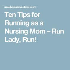 Ten Tips for Running as a Nursing Mom – Run Lady, Run!