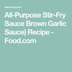 All-Purpose Stir-Fry Sauce Brown Garlic Sauce) Recipe - Food.com