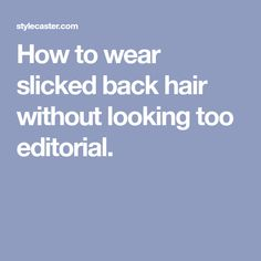 How to wear slicked back hair without looking too editorial.
