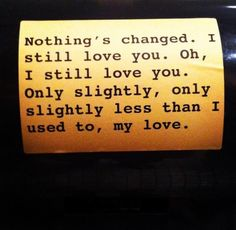Nothing's changed, I still love you ......