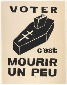 """Voter c'est mourir un peu"", anonymous student poster mocking the usefulness of voting by depicting a ballot box-cum-coffin, France, Museum Number"