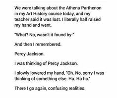 this has happened to me so many times during classics. ( a greek mythology class)