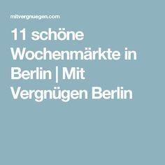 11 schöne Wochenmärkte in Berlin Cities In Germany, Germany Travel, Berlin City, Berlin Berlin, Going On A Trip, Time Travel, Marketing, Beautiful, Bud Spencer