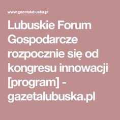 Lubuskie Forum Gospodarcze rozpocznie się od kongresu innowacji [program] - gazetalubuska.pl