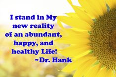 I stand in my new reality of an abundant, happy, and healthy life