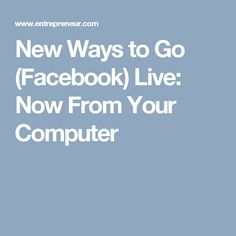 New Ways to Go (Facebook) Live: Now From Your Computer