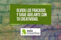 """Pensamiento Creactivo del día:  """"OLVIDA LOS FRACASOS Y SIGUE ADELANTE CON TU CREATIVIDAD"""""""