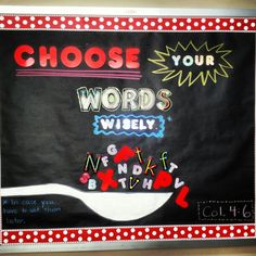 Bulletin board idea. High school. Choose your words wisely.* *In case you have to eat them later. Col. 4:6 Red pocka dot border borders the entire bulletin board, although not shown.