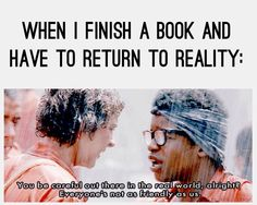 When you finish a book and have to return to reality...