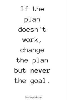 Never change your goal. | NextStep Hub | Entrepreneur Quotes and Inspirations