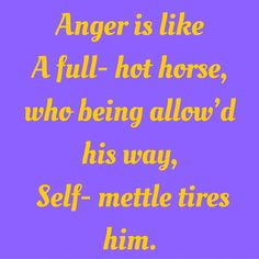 Anger is like A full- hot horse, who being allow'd his way, Self- mettle tires him. ‪#‎QuotesYouLove‬ ‪#‎QuoteOfTheDay‬ ‪#‎FeelingAngry‬ ‪#‎Angry‬ ‪#‎Anger‬ ‪#‎QuotesOnFeelingAngry‬ ‪#‎FeelingAngryQuotes‬ ‪#‎QuotesOnAnger‬ ‪#‎AngryQuotes ‬ Visit our website  for text status wallpapers.  www.quotesulove.com