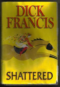 2000 Shattered Dick Francis Hardback Book Fiction Murder Intrigue Novel