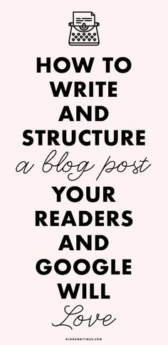 How to Write and Structure a Blog Post Your Readers and Google Will Love