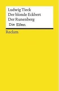 Der blonde Eckbert ; Der Runenberg ; Die Elfen : Märchen / Ludwig Tieck ; mit einem Nachwort von Konrad Nussbächer - Stuttgart : Philipp Reclam, imp. 1999