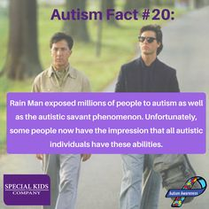 """Autism Fact #20: The movie Rain Man exposed millions of people to autism as well as the autistic savant phenomenon. Unfortunately, some people now have the impression that all autistic individuals have these abilities. """"Autistic savant"""" refers to individuals with autism who have extraordinary skills not exhibited by most persons... 