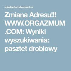 Zmiana Adresu!!! WWW.ORGAZMUM.COM: Wyniki wyszukiwania: pasztet drobiowy