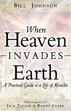 """Bill Johnson's """"When Heaven Invades Earth"""" - been hearing SO much about it and am DETERMINED to dive into it one of these days."""