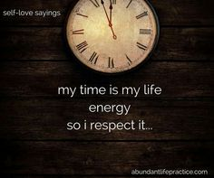 self-love saying: my time is my life energy so I respect it