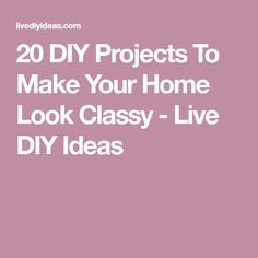 20 DIY Projects To Make Your Home Look Classy - Live DIY Ideas