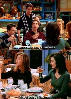 """""""Here's to a lousy Christmas and a crappy New Year"""" -Rachel"""